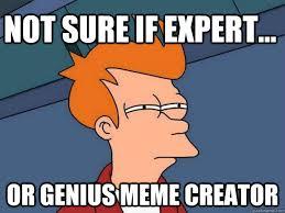 Scumbag Brain Meme Generator - not sure if expert or genius meme creator futurama fry
