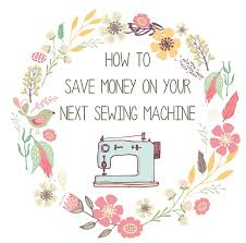 sew at home mummy how to save money when buying a sewing machine