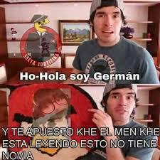 Hola Soy German Memes - dopl3r com memes ho hola soy germán y te apuesto khe el men khe