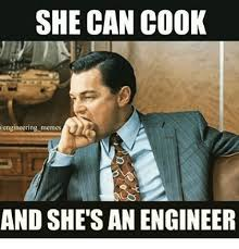 Engineer Meme - she can cook engineering memes and she s an engineer meme on me me