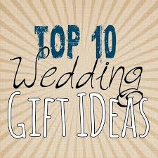 wedding gift ideas for friends top 10 wedding gift ideas lou lou