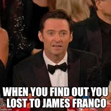 James Franco Meme - when you find out you lost to james franco meme