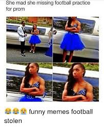 Funny Football Memes - she mad she missing football practice for prom funny memes