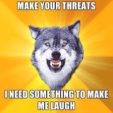 Make Me Laugh Meme - make your threats i need something to make me laugh create meme