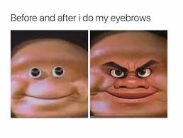 Eyebrows Meme - dopl3r com memes before and after i do my eyebrows