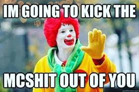 Macdonalds Meme - ronald mcdonald meme i m gonna kick the mcshit outta you ronald