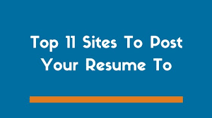 Post Resume On Job Sites by Best Place To Post Resume The Best Places To Post Your Resume