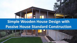 Shed Architectural Style Simple Wooden House Design With Passive House Standard