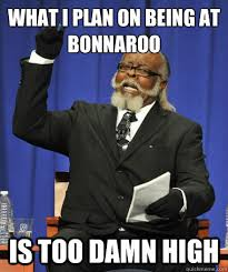 Bonnaroo Meme - the rent is too damn high memes quickmeme