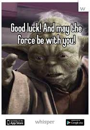 May The Force Be With You Meme - luck and may the force be with you