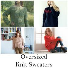 knit oversized sweater 9 patterns for oversized knit sweaters on craftsy