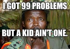 Kony Meme - i got 99 problems but a kid ain t one kony meme quickmeme