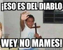 Memes Del Diablo - meme personalizado 癲eso es del diablo wey no mames 8818600