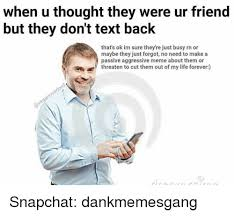Text Back Meme - when u thought they were ur friend but they don t text back that s
