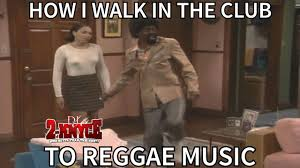 Reggae Meme - how i walk in the club to reggae music youtube