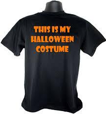 Tee Shirt Halloween Costumes Amazon Com This Is My Halloween Costume Funny Black T Shirt