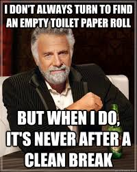 Toilet Paper Roll Meme - i don t always turn to find an empty toilet paper roll but when i do
