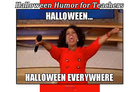 Crazy Teacher Meme - fun halloween memes teachers can relate to