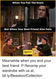Best Friend Memes - when you fail the exam but when your best friend also fails