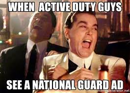 National Guard Memes - when active duty guys see a national guard ad wise guys laughing