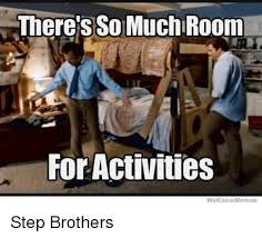 Step Brothers Meme - there s so muchlroom for activities we know memes step brothers