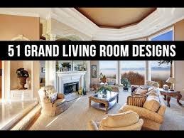 51 grand living room designs youtube