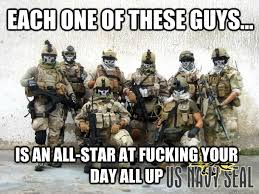 Navy Seal Meme - each one of these guys is an all star at fucking your day all