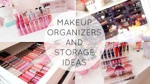 Home Storage Ideas by Makeup Organization And Storage Ideas Youtube