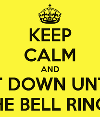 rings bell images Keep calm and sit down until the bell rings poster mls keep png