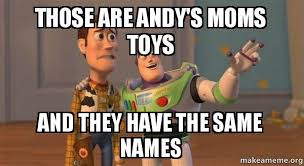 Meme Toys - those are andy s moms toys and they have the same names buzz and