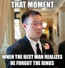 Forgot Meme - that moment when the best man realizes he forgot the rings bridal