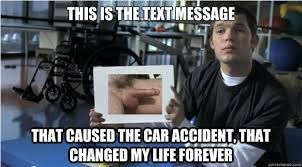 Car Accident Meme - this is the text message that caused the car accident that changed