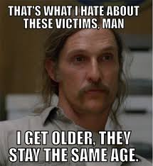 Funny True Meme - 25 hilarious true detective memes because there will never be