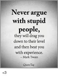 Mark Twain Memes - never argue with stupid people they will drag you down to their