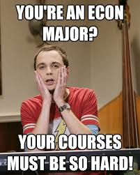 Econ Memes - you re an econ major your courses must be so hard unimpressed