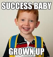 Success Baby Meme - success baby grown up pre school freshman quickmeme
