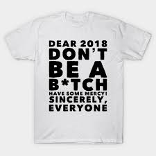 new years t shirts happy new years dear 2018 mercy new years t
