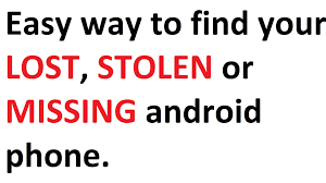 how to track my android phone how to find lost stolen or missing android phone android