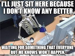 Waiting Meme - waiting skeleton meme generator imgflip