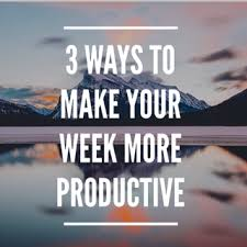3 ways to make your week more productive u2014 leadbravely org