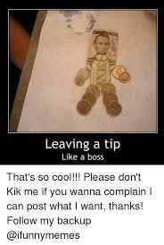 Kik Memes - leaving a tip like a boss that s so cool please don t kik me if