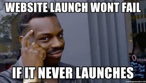 Meme Website - website launch wont fail if it never launches thinking black guy