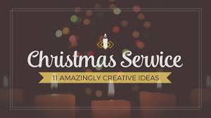 eleven amazingly creative christmas service ideas for church