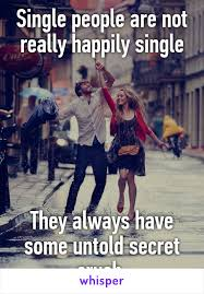 Secret Crush Meme - people are not really happily single they always have some untold