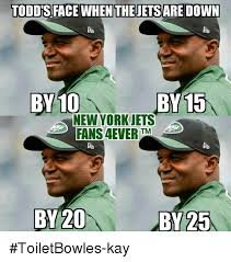 New York Jets Memes - toddisface when the jetsare down by 10 new york jets fans 4ever tm