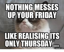 Thursday Meme Funny - 25 best memes about when thursday is your friday when thursday