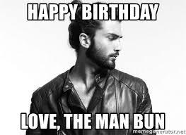 Retard Meme Generator - happy birthday love the man bun man bun s r retarded meme