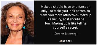 makeup should have one function only to make you look better how to look beautiful