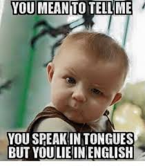Meaning Of Meme In English - you mean to teilme you speak in tongues but youlie in english