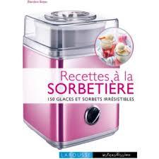 livre cuisine larousse larousse recettes a la sorbetiere livre de cuisine tablette de